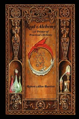 Real Alchemy, A Primer of Practical Alchemy
