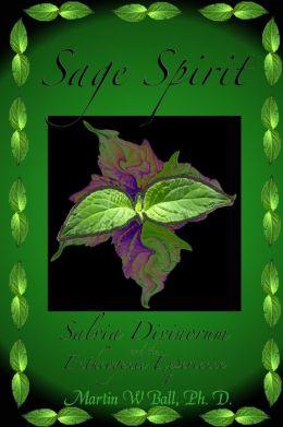 Sage Spirit - Salvia Divinorum And The Entheogenic Experience