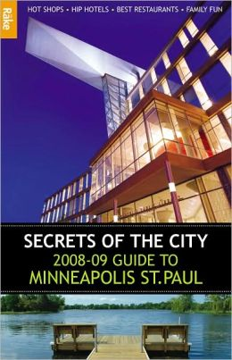 Rake's Secrets of the City 2008-09 Guide to Minneapolis St. Paul