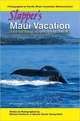 Slapper's Maui Vacation: A Tale Told Through the Eyes of a Baby Humpback