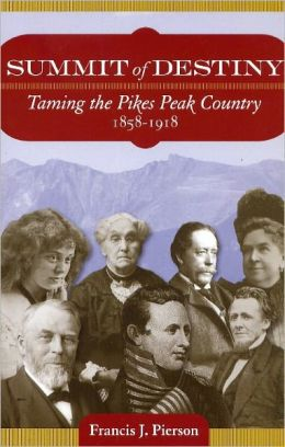 Summit of Destiny: Taming the Pikes Peak Country
