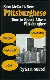 Sam McCool's New Pittsburghese: How to Speak Like a Pittsburgher