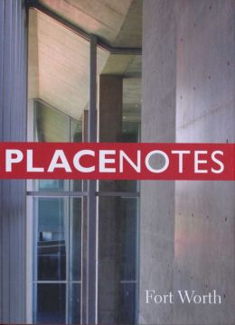 Placenotes--Fort Worth