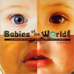 Babies of the World!: Celebrating Diversity Through the Faces of Babies