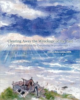 Clearing Away the Wreckage of the Past: A Task Oriented Guide for Completing Steps 4 through 7