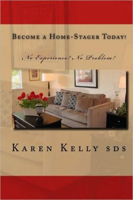 Become a Home-Stager Today!: No Experience? No Problem!