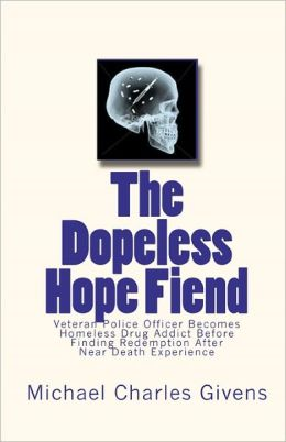 The Dopeless Hope Fiend: Veteran Police Officer Becomes Homeless Drug Addict Before Finding Redemption After Near Death Exper
