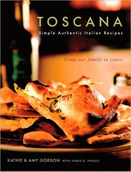 Toscana: Simple Authentic Italian Recipes from our Family to Yours