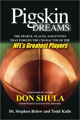 Pigskin Dreams: The People, Places, And Events That Forged The Character Of The NFL's Greatest Players