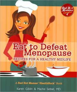 Eat to Defeat Menopause: Recipes for a Healthy Midlife