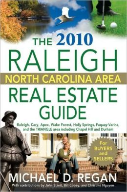 The 2010 Raleigh North Carolina Area Real Estate Guide: Raleigh, Cary, Apex, Wake Forest, Holly Springs, Fuquay-Varina, and the Triangle Area Including Chapel Hill and Durham