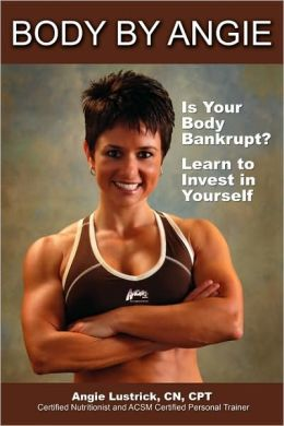 Body by Angie: Is Your Body Bankrupt? Learn to Invest in Yourself