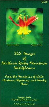 265 Images of Northern Rocky Mountain Wildflowers: From the Mountains of Idaho, Montana, Wyoming and Adjacent Places
