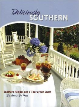 Deliciously Southern: Southern Recipes and a Tour of the South