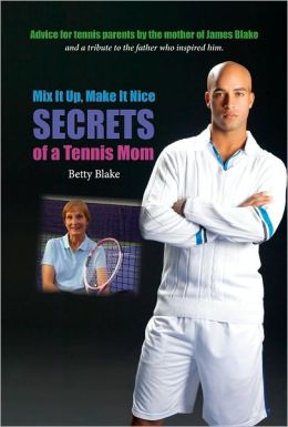 Mix it Up, Make it Nice: Secrets of a Tennis Mom