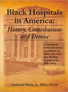 Black Hospitals in America: History, Contributions and Demise