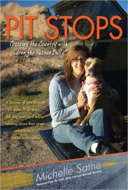 Pit Stops: Crossing the Country with Loren the Rescue Bully Michelle Sathe and Ed Fritz