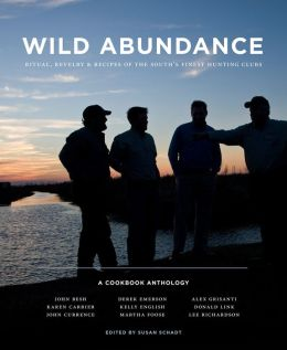 Wild Abundance: Ritual, Revelry and Recipes of the South's Finest Hunting Clubs