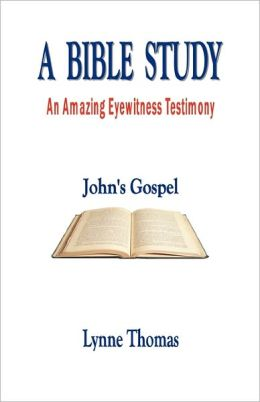 A Bible Study An Amazing Eyewitness Testimony, John's Gospel