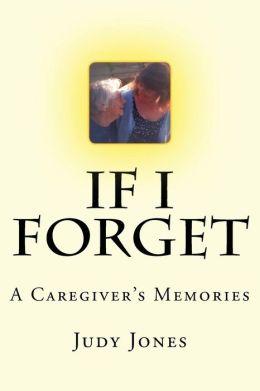 If I Forget: A Caregiver's Memories