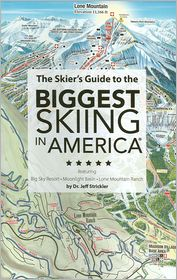 The Skier's Guide to the Biggest Skiing in America: Featuring Big Sky, Moonlight Basin, Lone Mountain Ranch