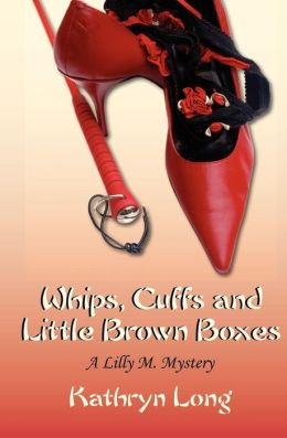 Whips, Cuffs, and Little Brown Boxes a Lilly M. Mystery: A Lilly M. Mystery