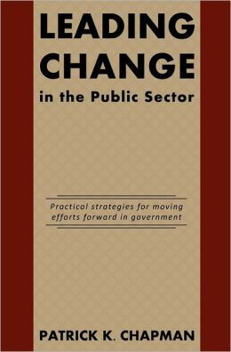 Leading Change in the Public Sector: Practical strategies for moving efforts forward in Government