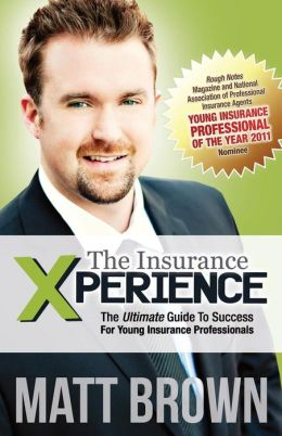 The Insurance Xperience: A young insurance professional's guide to Success