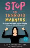 Book Cover Image. Title: Stop The Thyroid Madness, Author: Janie A. Bowthorpe