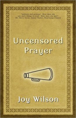Uncensored Prayer: The Spiritual Practice of Wrestling with God