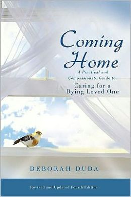 Coming Home, A Practical and Compassionate Guide to Caring for a Dying Loved One