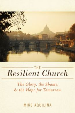 The Resilient Church: The Glory, the Shame, & the Hope for Tomorrow