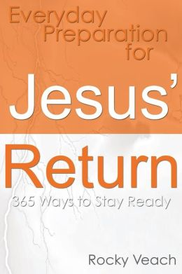 Everyday Preparation for Jesus' Return: 365 Ways to Get Ready for His Return