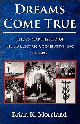 Dreams Come True: The 75 Year History of HILCO Electric Cooperative, Inc.