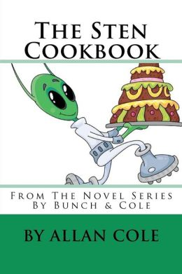 The Sten Cookbook: From the Novel Series by Bunch and Cole