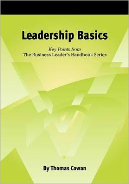 Leadership Basics: Key Points from the Business Leader's Handbook Series