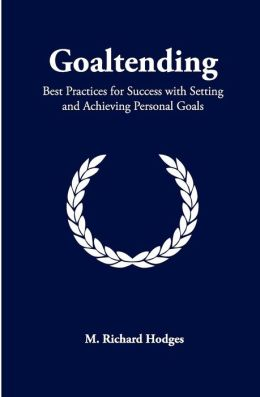 Goaltending: Best Practices for Success with Setting and Achieving Personal Goals