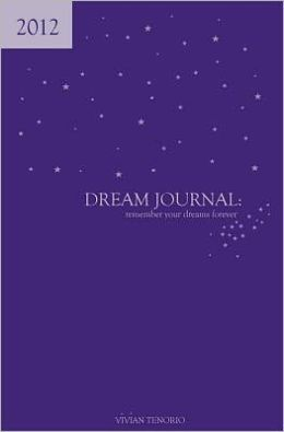 2012 Dream Journal: Remember Your Dreams Forever