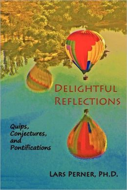 Delightful Reflections: : Quips, Conjectures, and Pontifications
