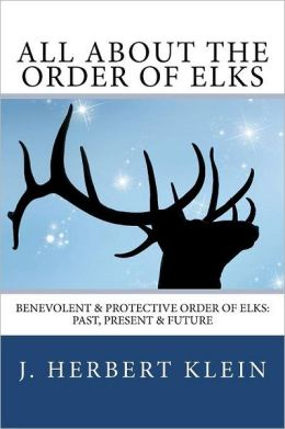 All about the Order of Elks: Benevolent and Protective Order of Elks: Past, Present and Future