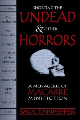 Shorting the Undead and Other Horrors: A Menagerie of Macabre Minifiction