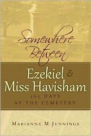 Somewhere Between Ezekiel and Miss Havisham: 365 Days at the Cemetery
