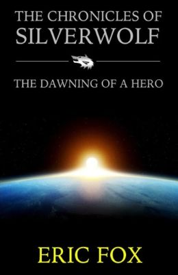 The Chronicles of Silverwolf: The Dawning of a Hero