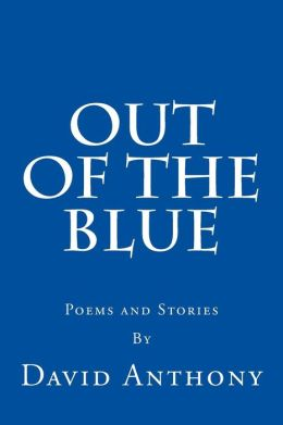 Out of the Blue: Poems and Stories