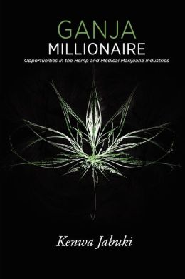 Ganja Millionaire: Opportunities in Hemp and Medical Marijuana Industries