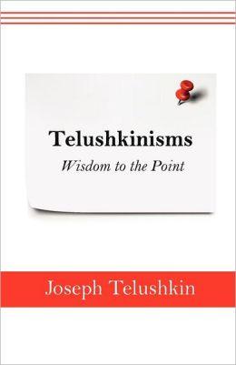Telushkinisms: Wisdom to the Point