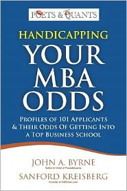 Handicapping Your MBA Odds: Profiles of 101 Applicants & Their Odds of Getting Into a Top Business School