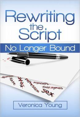 Rewriting the Script: No Longer Bound