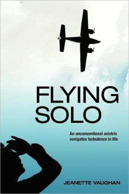 Flying Solo: An Unconventional Aviatrix Navigates Turbulence in Life