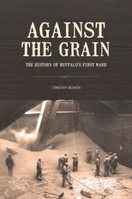 Against the Grain: The History of Buffalo's First Ward
